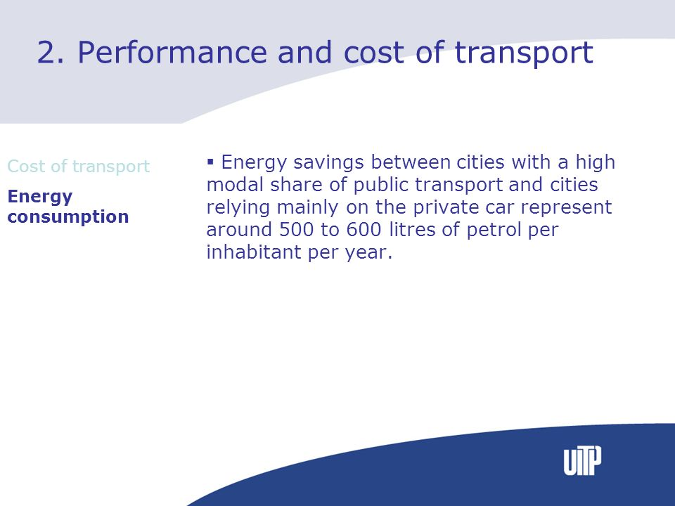 2. Performance and cost of transport Energy savings between cities with a high modal share of public transport and cities relying mainly on the privat