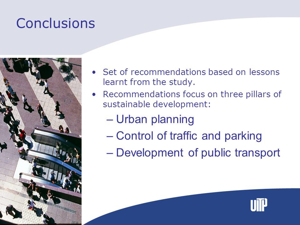 Conclusions Set of recommendations based on lessons learnt from the study. Recommendations focus on three pillars of sustainable development: –Urban p