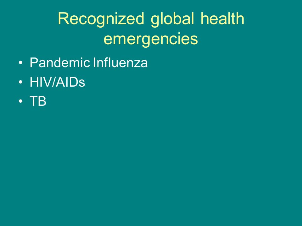 Recognized global health emergencies Pandemic Influenza HIV/AIDs TB