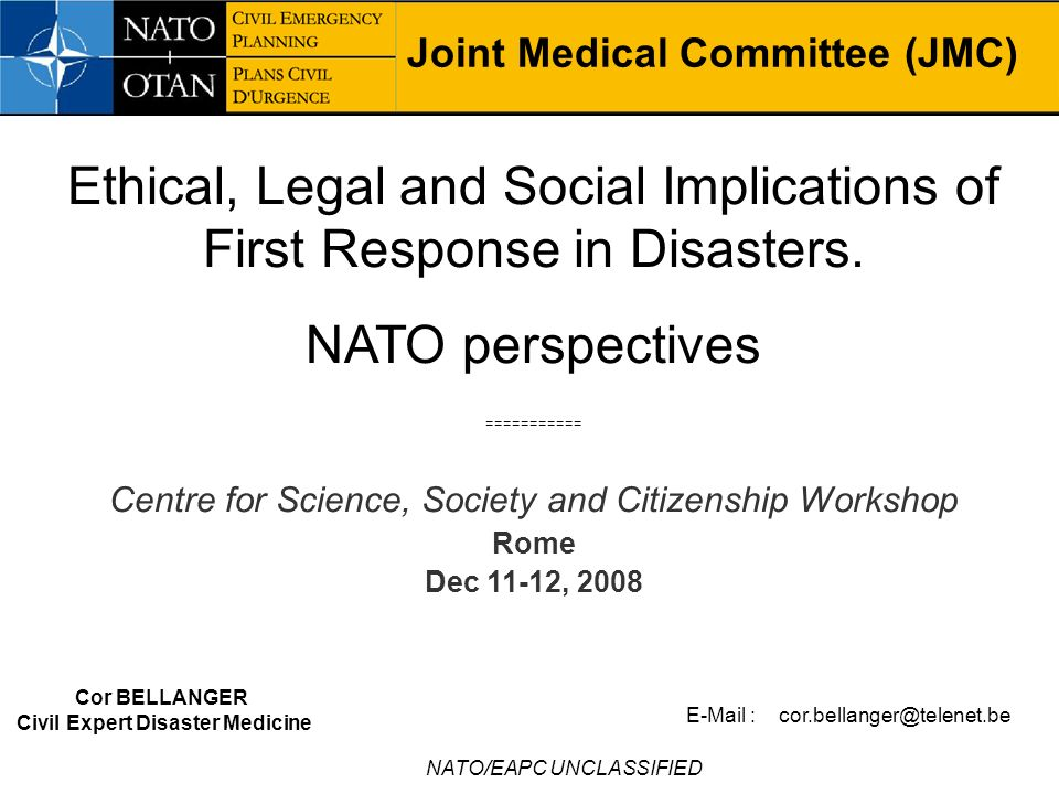 NATO/EAPC UNCLASSIFIED Joint Medical Committee (JMC) Ethical, Legal and Social Implications of First Response in Disasters. NATO perspectives ========