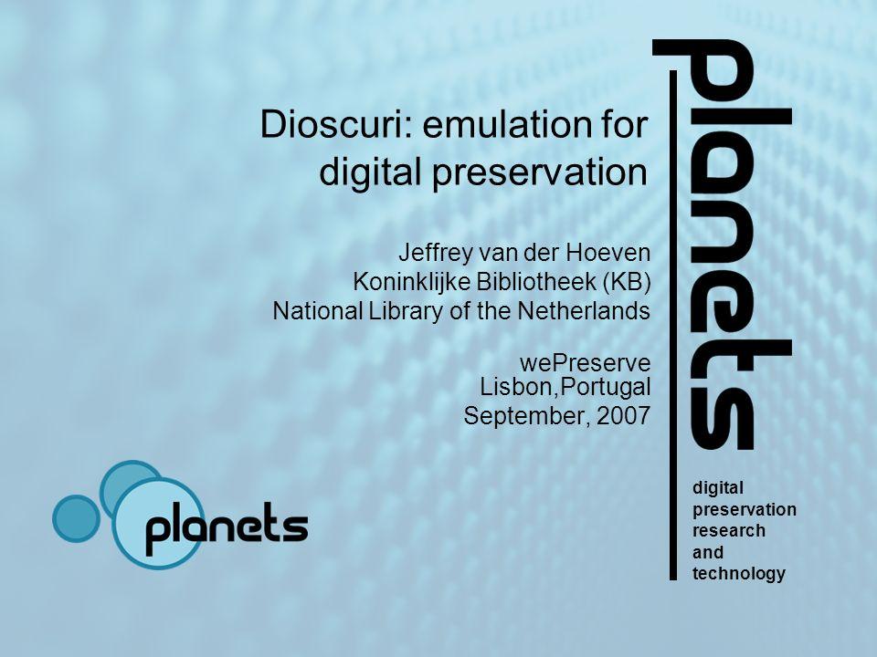 digital preservation research and technology Dioscuri: emulation for digital preservation Jeffrey van der Hoeven Koninklijke Bibliotheek (KB) National Library of the Netherlands wePreserve Lisbon,Portugal September, 2007