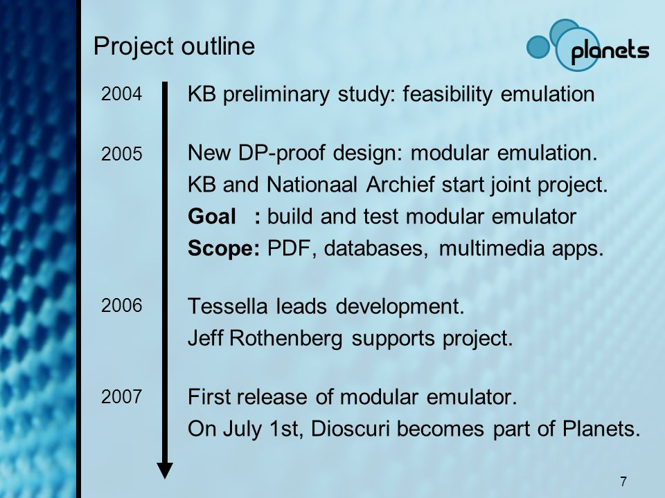 7 Project outline KB preliminary study: feasibility emulation New DP-proof design: modular emulation. KB and Nationaal Archief start joint project. Go