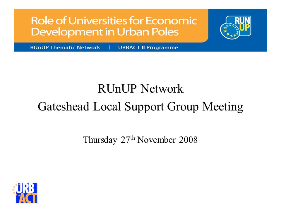 RUnUP Network Gateshead Local Support Group Meeting Thursday 27 th November 2008