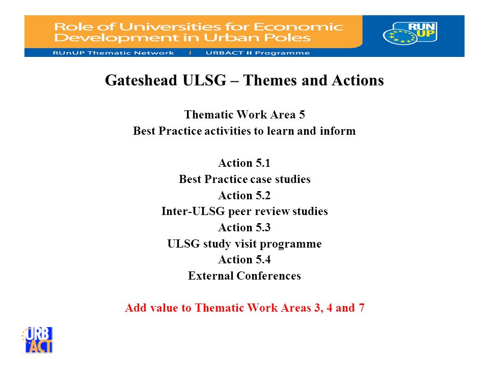 Gateshead ULSG – Themes and Actions Thematic Work Area 5 Best Practice activities to learn and inform Action 5.1 Best Practice case studies Action 5.2