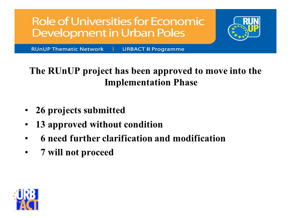 The RUnUP project has been approved to move into the Implementation Phase 26 projects submitted 13 approved without condition 6 need further clarifica