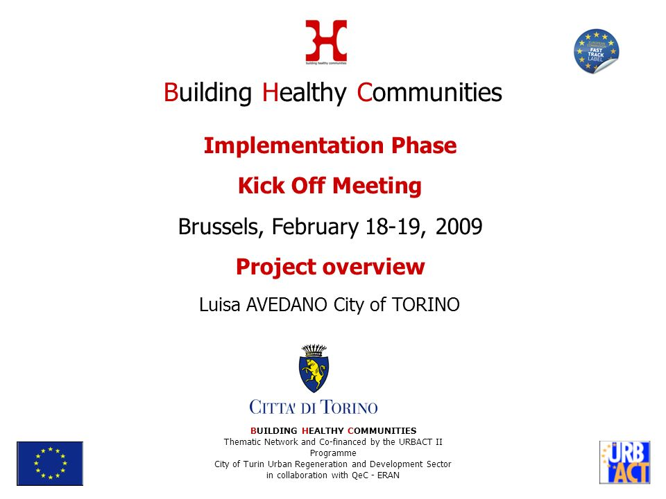 Implementation Phase Kick Off Meeting Brussels, February 18-19, 2009 Project overview Luisa AVEDANO City of TORINO BUILDING HEALTHY COMMUNITIES Themat