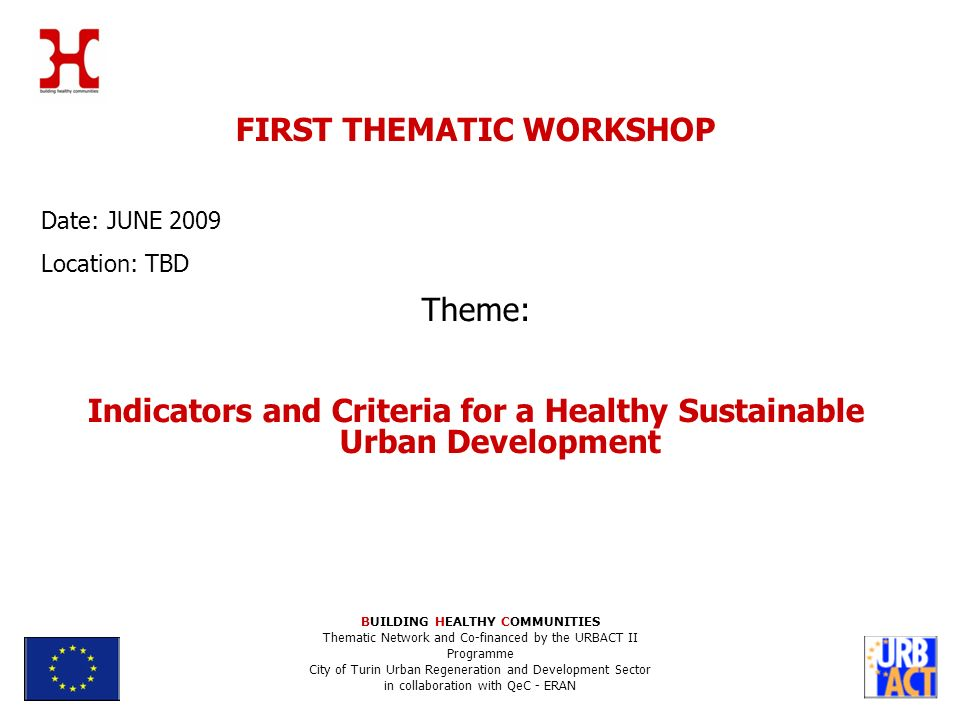 BUILDING HEALTHY COMMUNITIES Thematic Network and Co-financed by the URBACT II Programme City of Turin Urban Regeneration and Development Sector in co