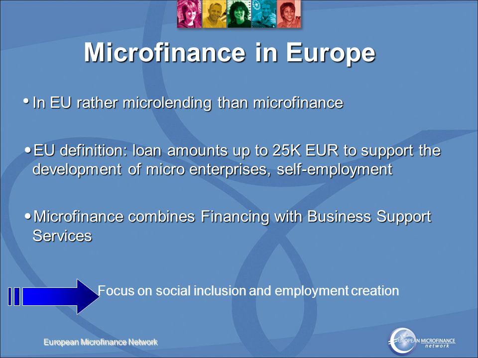 European Microfinance Network Microfinance in Europe In EU rather microlending than microfinance In EU rather microlending than microfinance EU defini