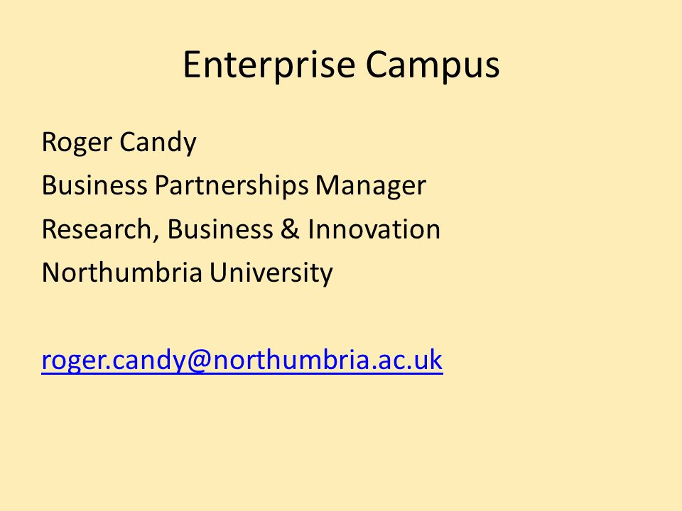 Enterprise Campus Roger Candy Business Partnerships Manager Research, Business & Innovation Northumbria University roger.candy@northumbria.ac.uk