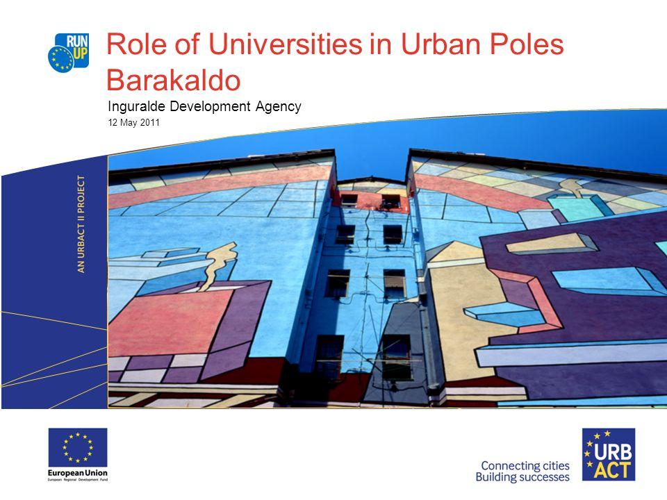 Role of Universities in Urban Poles Barakaldo Inguralde Development Agency 12 May 2011