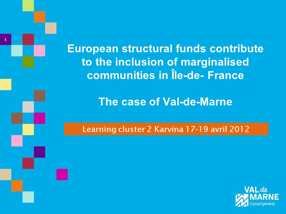 European structural funds contribute to the inclusion of marginalised communities in Île-de- France The case of Val-de-Marne Learning cluster 2 Karvin