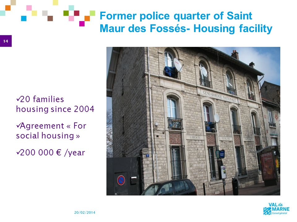 14 20/02/2014 Former police quarter of Saint Maur des Fossés- Housing facility 20 families housing since 2004 Agreement « For social housing » 200 000