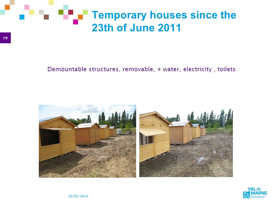 19 20/02/2014 Temporary houses since the 23th of June 2011 Demountable structures, removable, + water, electricity, toilets