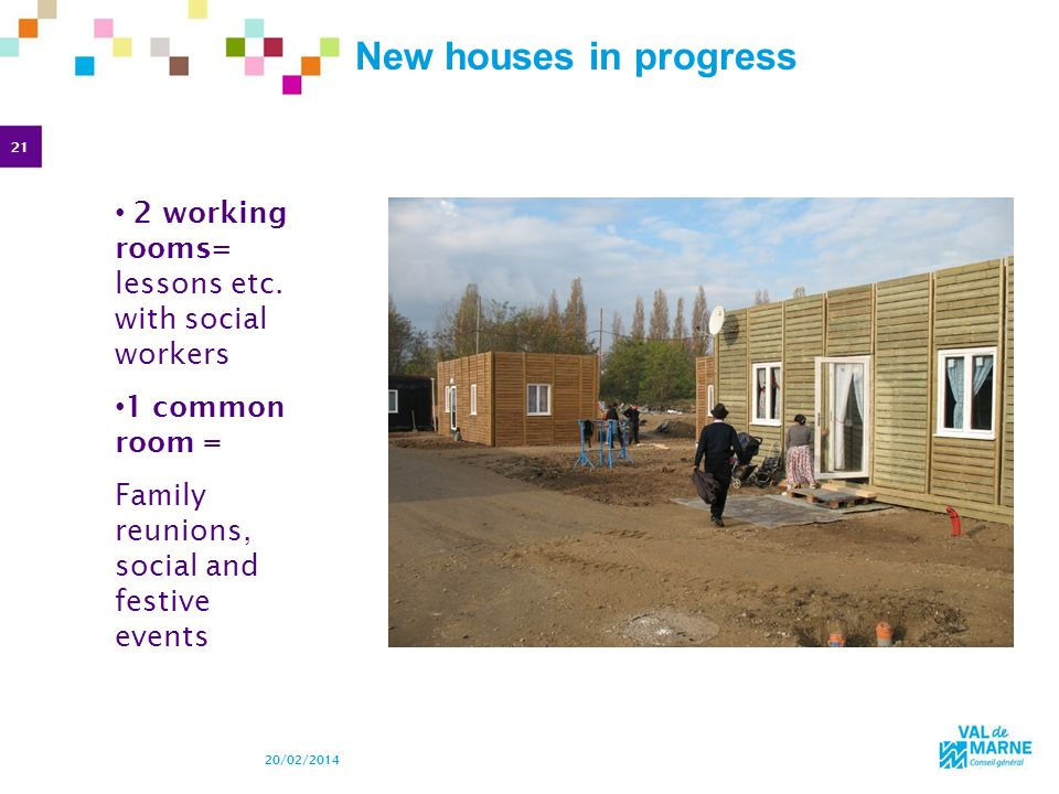 21 20/02/2014 New houses in progress ( photo du 21-11-11 ) 2 working rooms= lessons etc. with social workers 1 common room = Family reunions, social a