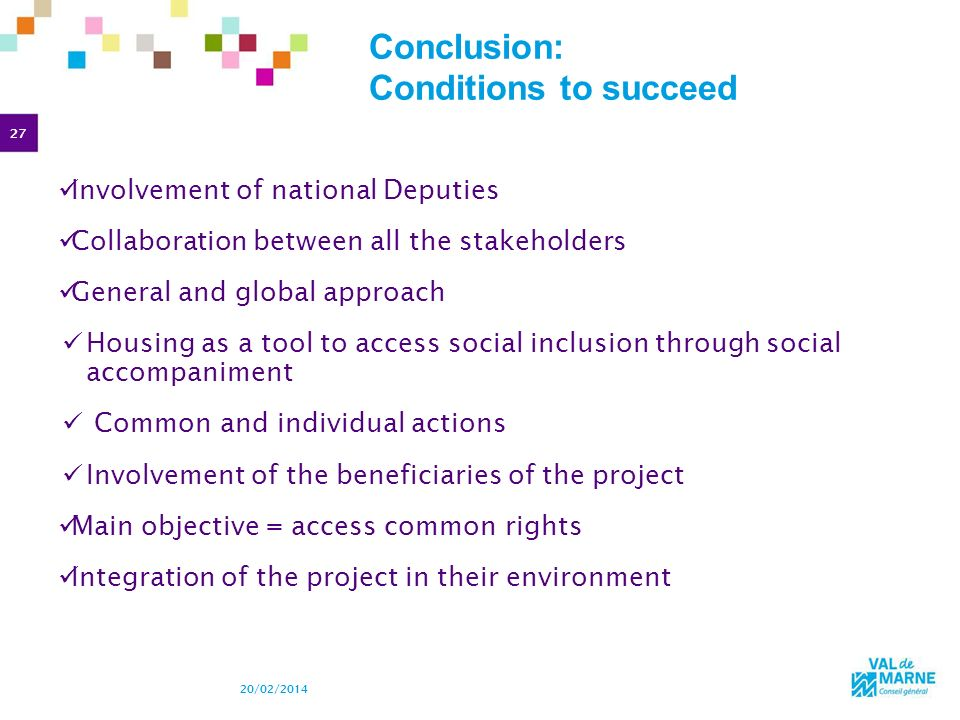27 20/02/2014 Conclusion: Conditions to succeed Involvement of national Deputies Collaboration between all the stakeholders General and global approac