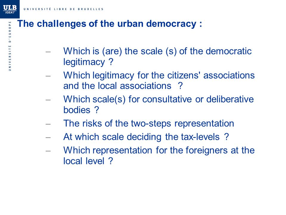 The challenges of the urban democracy : – Which is (are) the scale (s) of the democratic legitimacy .