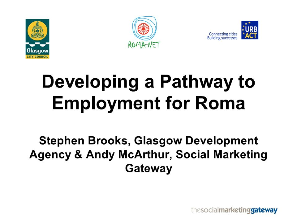 Raising Roma Employability Number of ingredients and projects Working together to provide a mix of activities: –reach out to Roma –engage and support them –move them into an employability pathway –use opportunities for local environmental improvements Roma one of a number of ethnic minority groups 5-staged process – from exclusion to inclusion
