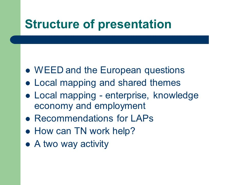 Structure of presentation WEED and the European questions Local mapping and shared themes Local mapping - enterprise, knowledge economy and employment Recommendations for LAPs How can TN work help.