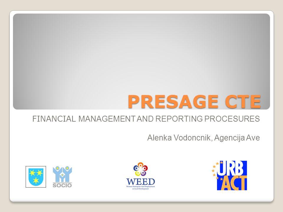 PRESAGE CTE FINANCIAL MANAGEMENT AND REPORTING PROCESURES Alenka Vodoncnik, Agencija Ave