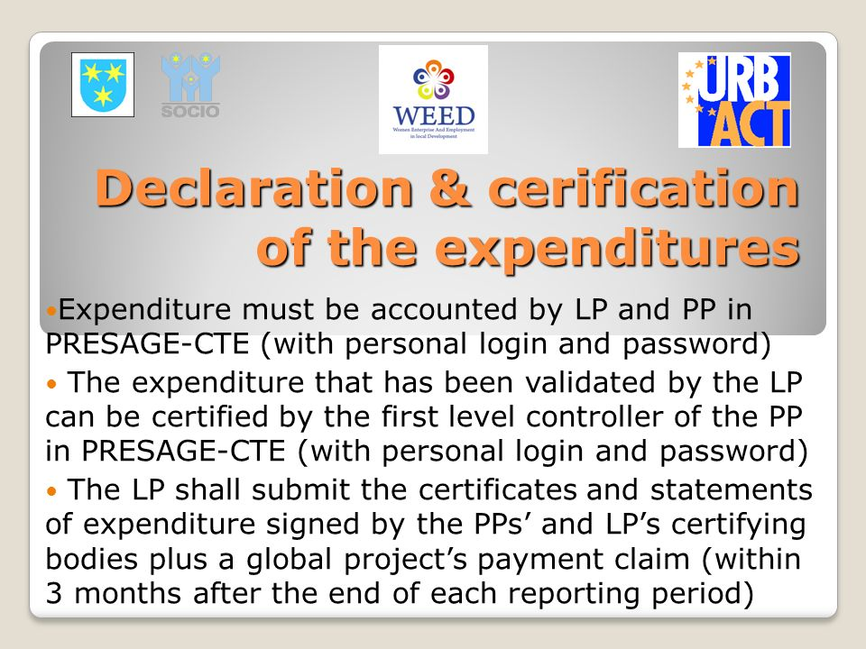 Declaration & cerification of the expenditures Expenditure must be accounted by LP and PP in PRESAGE-CTE (with personal login and password) The expend