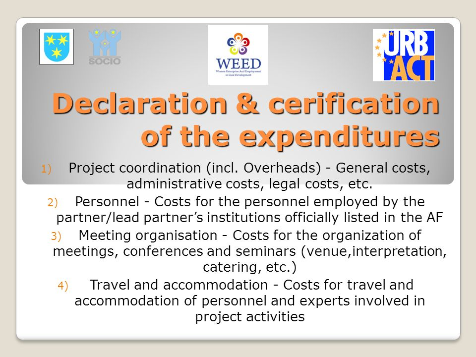 Declaration & cerification of the expenditures 1) Project coordination (incl. Overheads) - General costs, administrative costs, legal costs, etc. 2) P