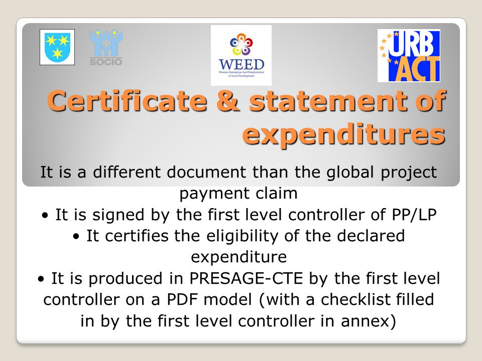 Certificate & statement of expenditures It is a different document than the global project payment claim It is signed by the first level controller of