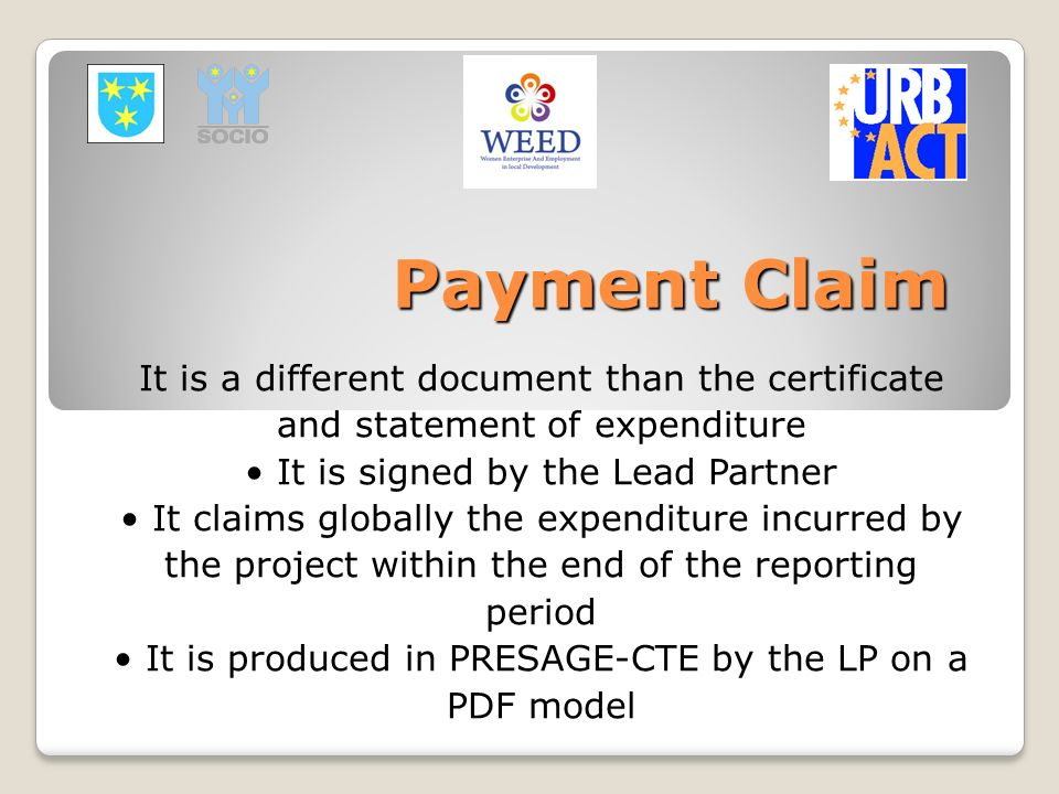 Payment Claim It is a different document than the certificate and statement of expenditure It is signed by the Lead Partner It claims globally the exp