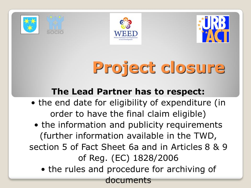 Project closure The Lead Partner has to respect: the end date for eligibility of expenditure (in order to have the final claim eligible) the informati