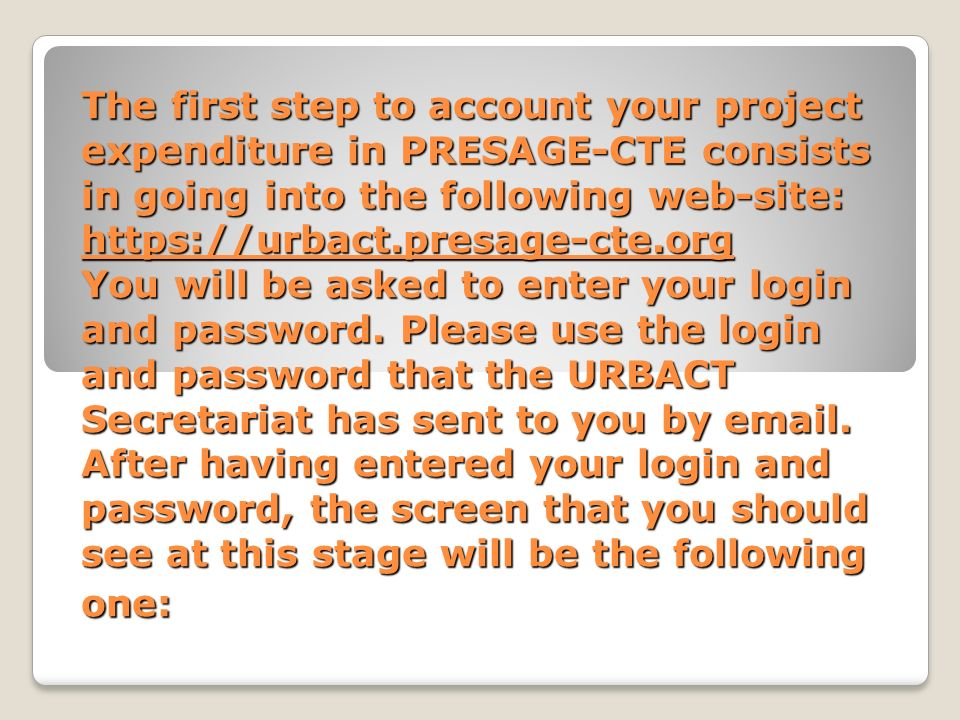 The first step to account your project expenditure in PRESAGE-CTE consists in going into the following web-site: https://urbact.presage-cte.org You wi