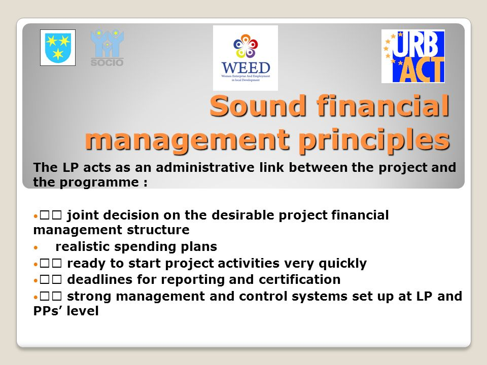 Sound financial management principles The LP acts as an administrative link between the project and the programme : joint decision on the desirable pr