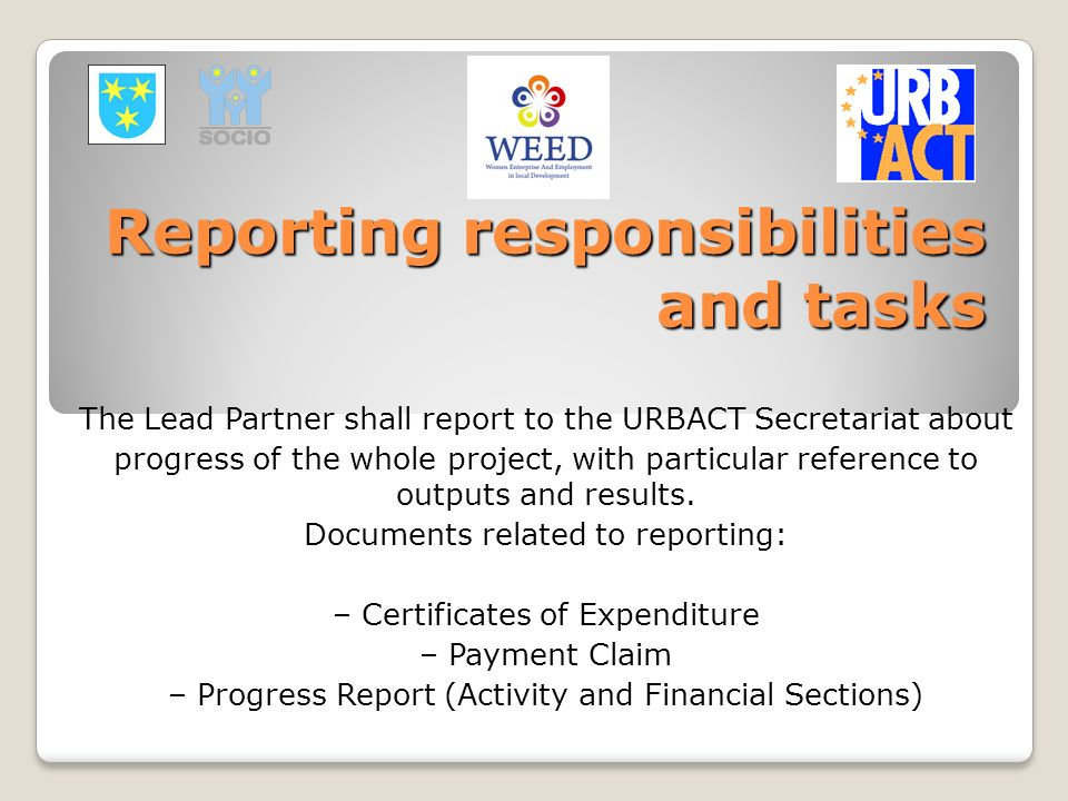 Reporting responsibilities and tasks The Lead Partner shall report to the URBACT Secretariat about progress of the whole project, with particular refe