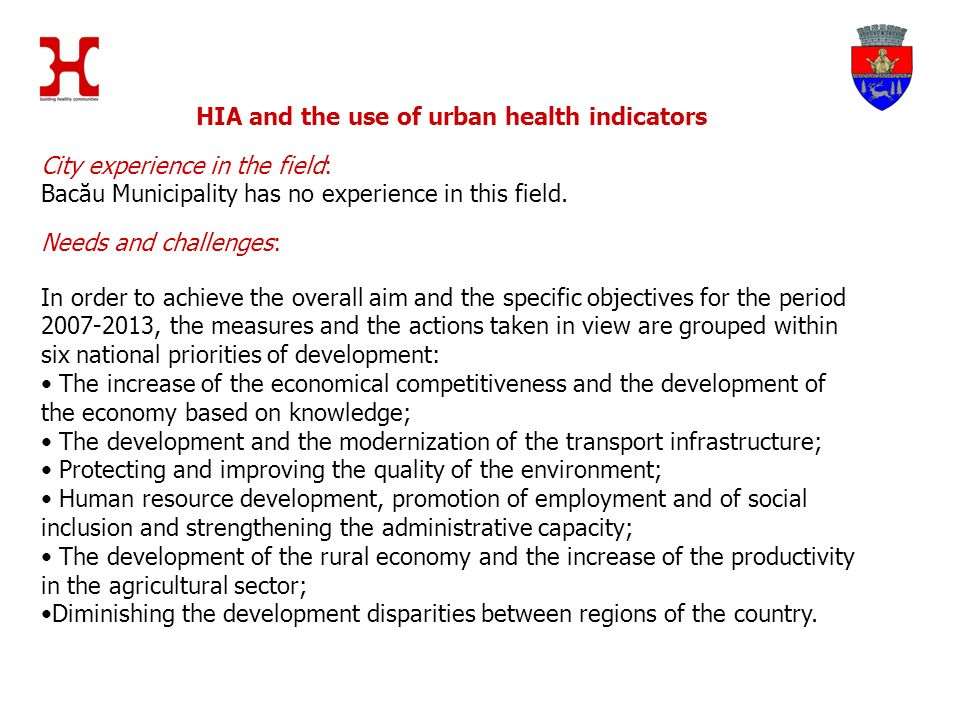 HIA and the use of urban health indicators City experience in the field: Bacău Municipality has no experience in this field.