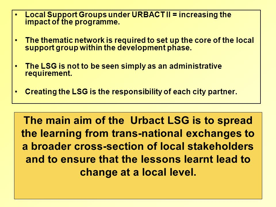 2 Local Support Groups under URBACT II = increasing the impact of the programme.