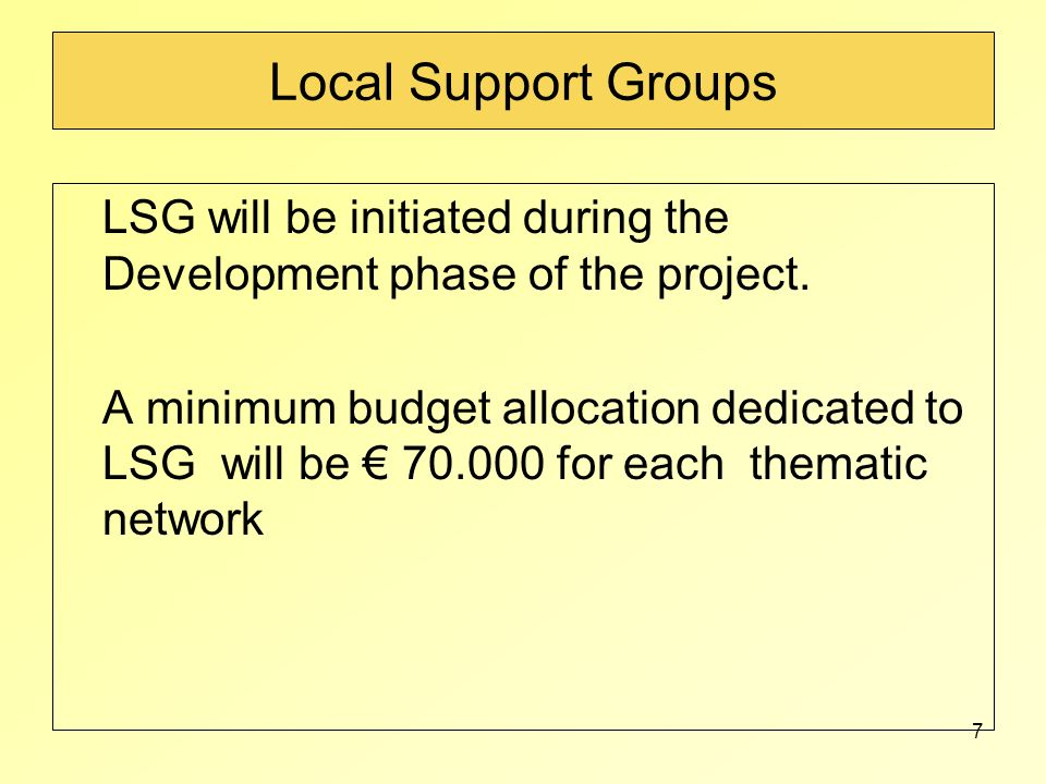 7 Local Support Groups LSG will be initiated during the Development phase of the project. A minimum budget allocation dedicated to LSG will be 70.000