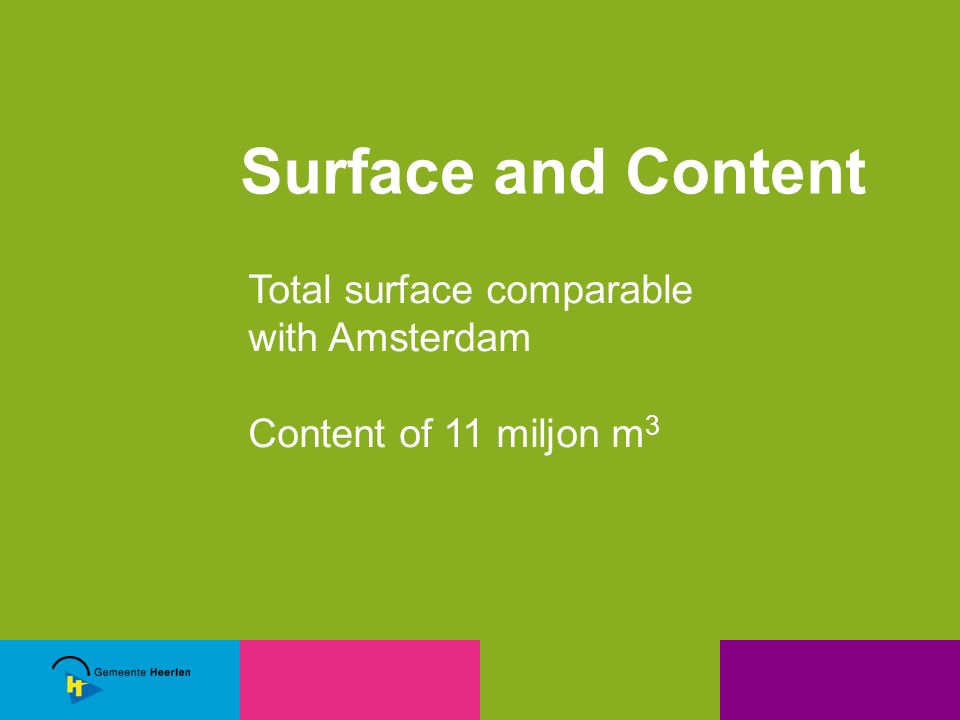 Total surface comparable with Amsterdam Content of 11 miljon m 3 Surface and Content