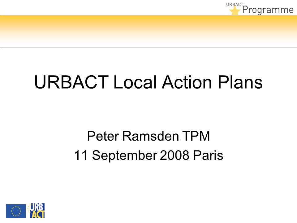 URBACT Local Action Plans Peter Ramsden TPM 11 September 2008 Paris
