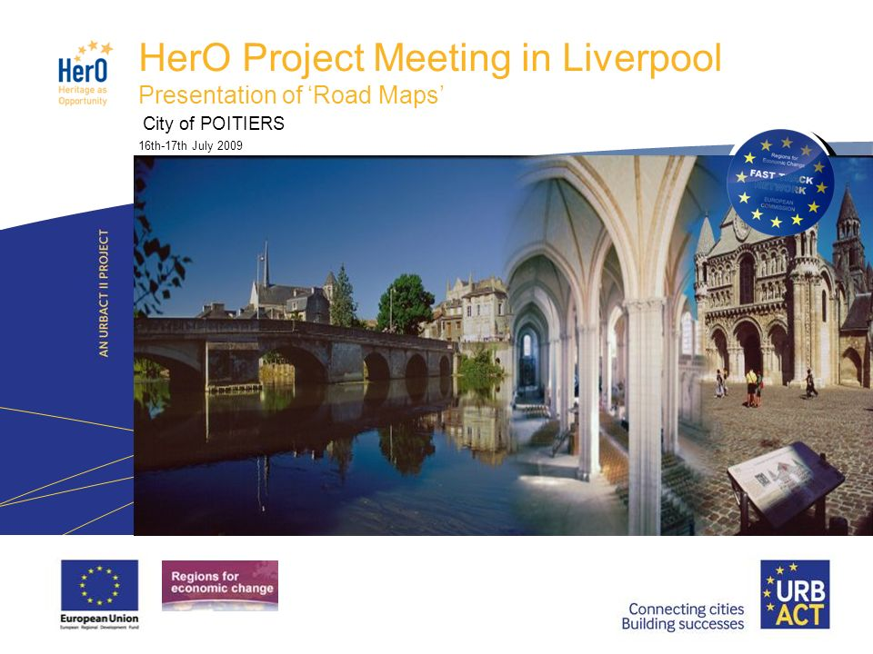 LOGO PROJECT HerO Project Meeting in Liverpool Presentation of Road Maps City of POITIERS 16th-17th July 2009 place a photo of your city here