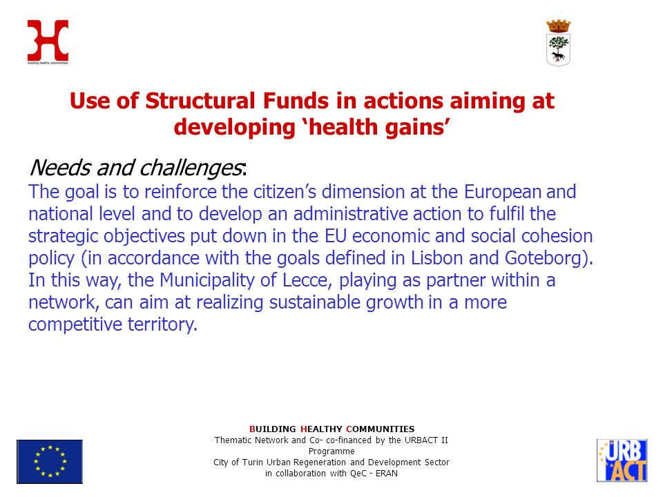 Use of Structural Funds in actions aiming at developing health gains Needs and challenges: The goal is to reinforce the citizens dimension at the European and national level and to develop an administrative action to fulfil the strategic objectives put down in the EU economic and social cohesion policy (in accordance with the goals defined in Lisbon and Goteborg).
