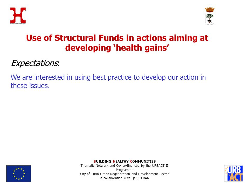 Use of Structural Funds in actions aiming at developing health gains Expectations: We are interested in using best practice to develop our action in these issues.