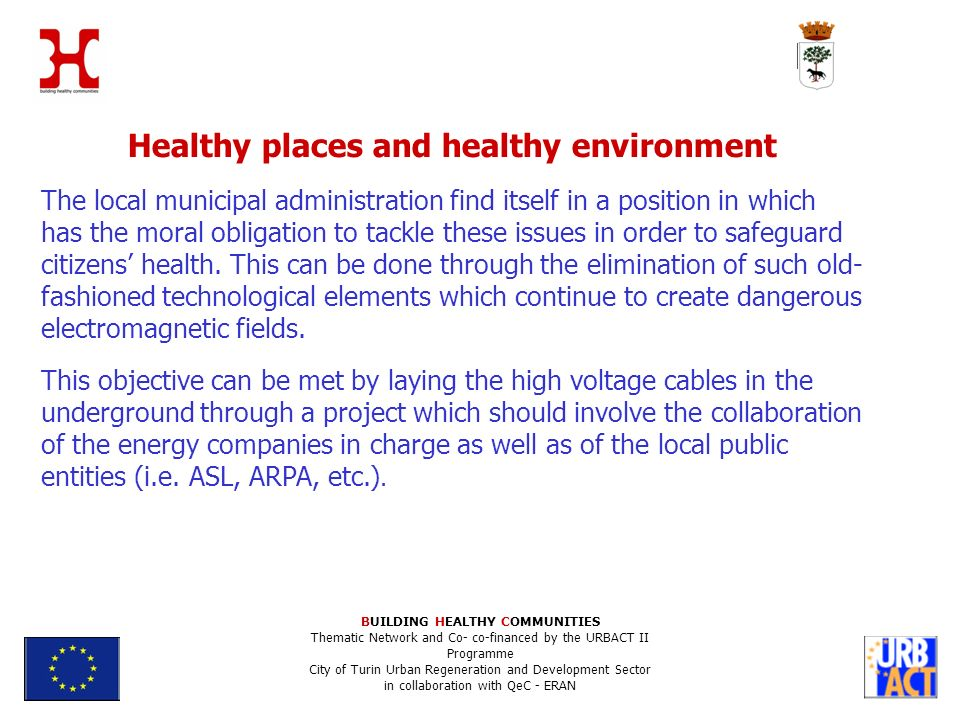 Healthy places and healthy environment The local municipal administration find itself in a position in which has the moral obligation to tackle these issues in order to safeguard citizens health.