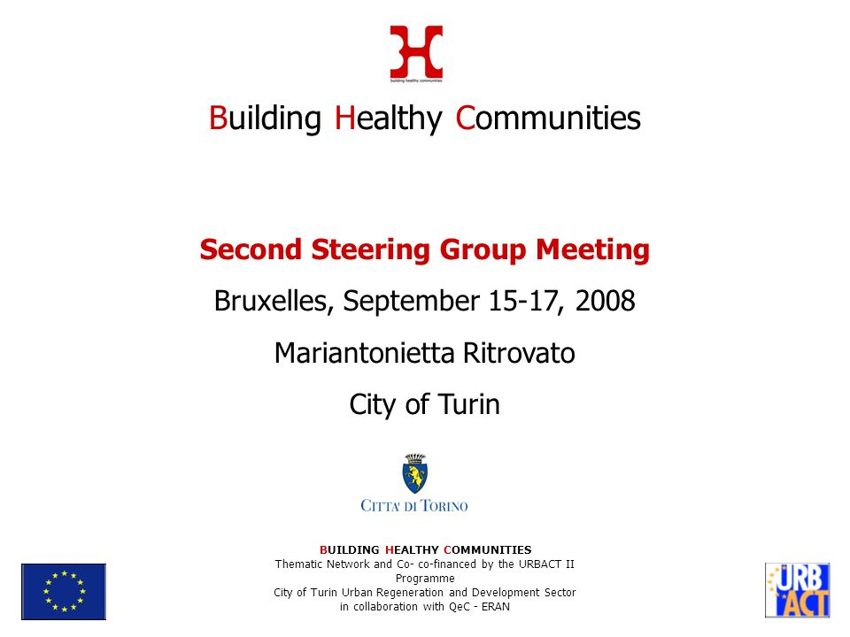 Second Steering Group Meeting Bruxelles, September 15-17, 2008 Mariantonietta Ritrovato City of Turin Building Healthy Communities BUILDING HEALTHY CO