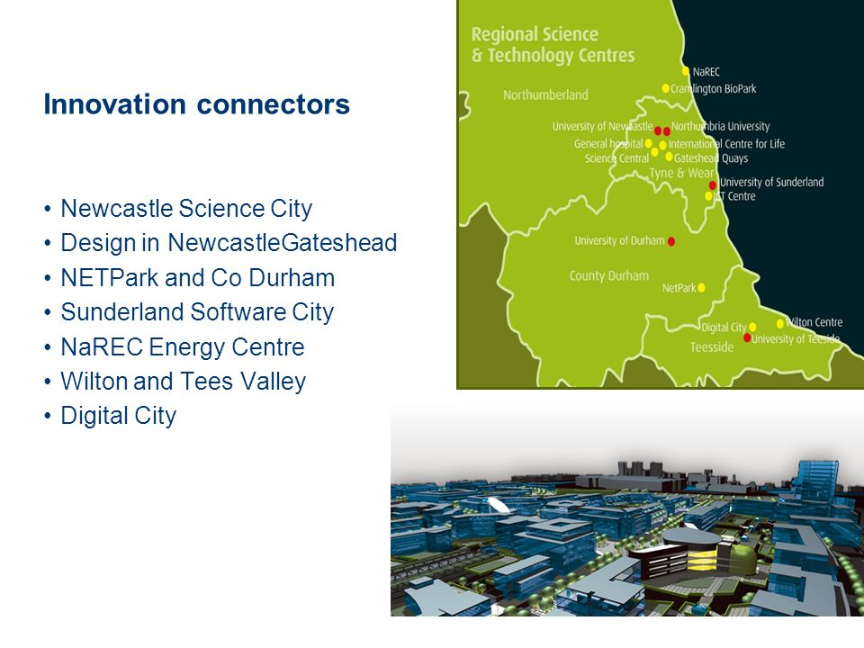 Innovation connectors Newcastle Science City Design in NewcastleGateshead NETPark and Co Durham Sunderland Software City NaREC Energy Centre Wilton and Tees Valley Digital City
