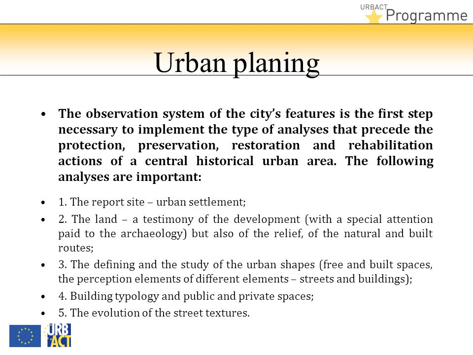 Urban planing The observation system of the citys features is the first step necessary to implement the type of analyses that precede the protection, preservation, restoration and rehabilitation actions of a central historical urban area.