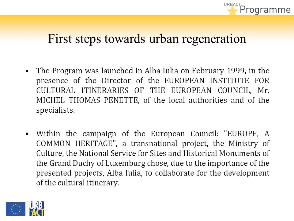 First steps towards urban regeneration The Program was launched in Alba Iulia on February 1999, in the presence of the Director of the EUROPEAN INSTIT