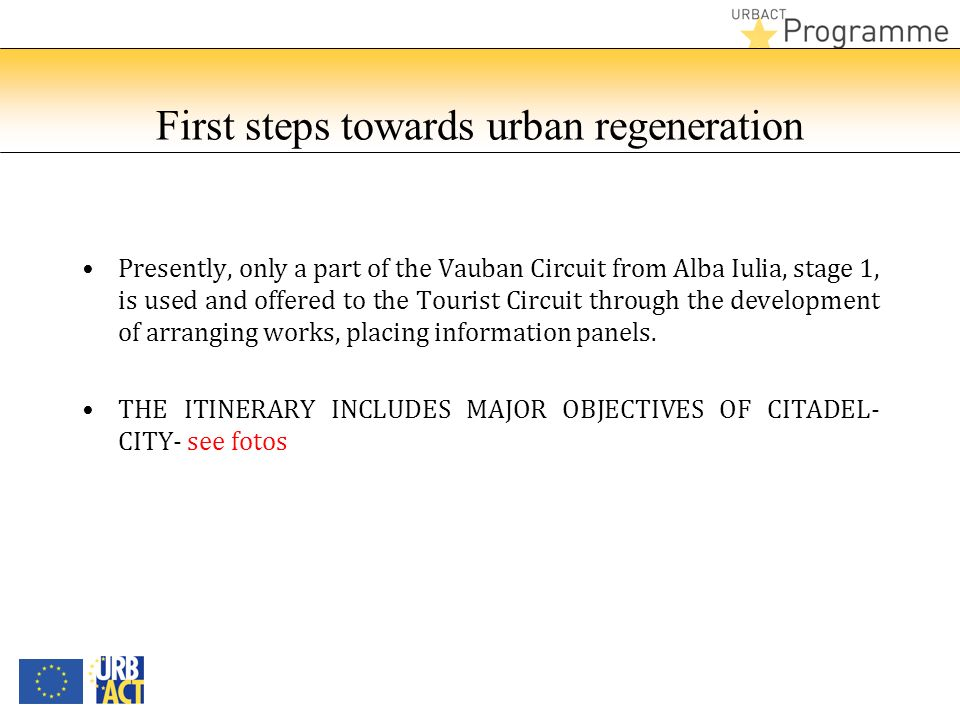 First steps towards urban regeneration Presently, only a part of the Vauban Circuit from Alba Iulia, stage 1, is used and offered to the Tourist Circuit through the development of arranging works, placing information panels.