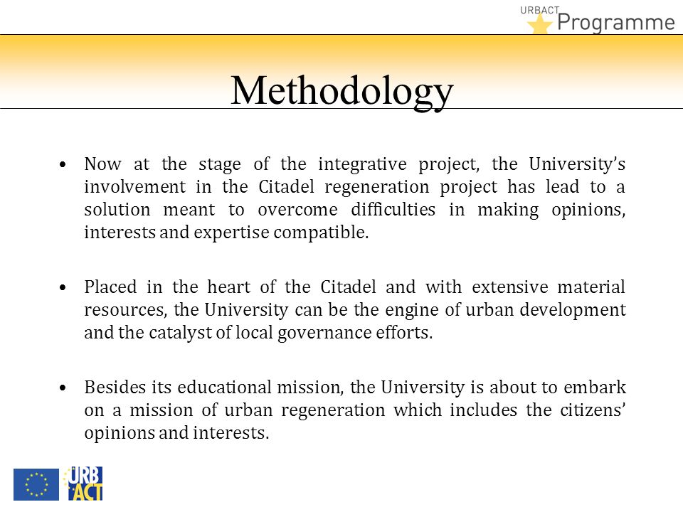 Methodology Now at the stage of the integrative project, the Universitys involvement in the Citadel regeneration project has lead to a solution meant