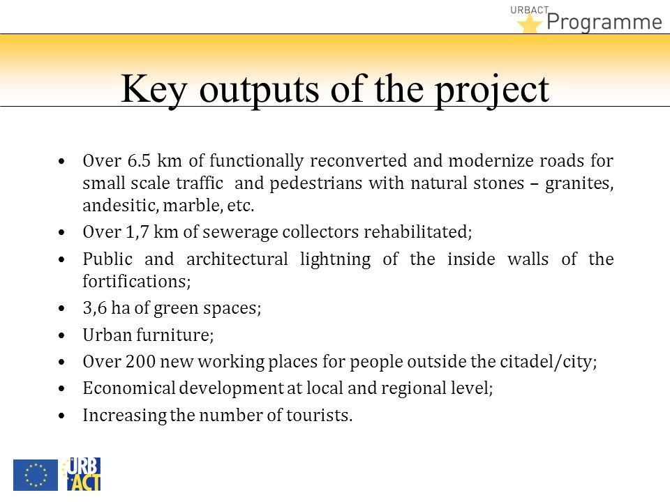 Key outputs of the project Over 6.5 km of functionally reconverted and modernize roads for small scale traffic and pedestrians with natural stones – granites, andesitic, marble, etc.