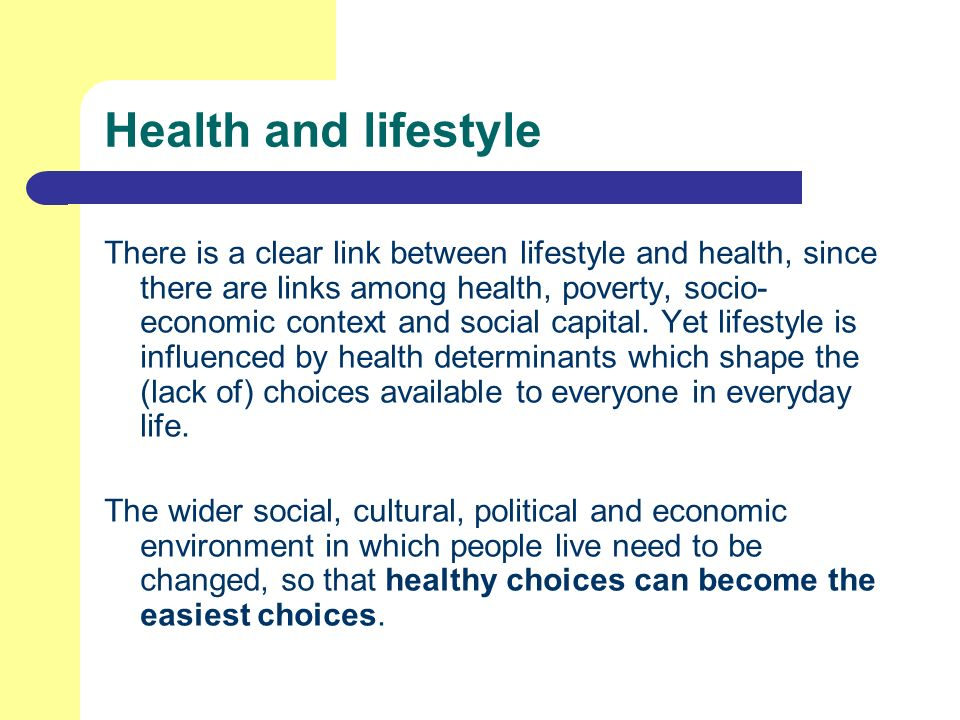 There is a clear link between lifestyle and health, since there are links among health, poverty, socio- economic context and social capital.
