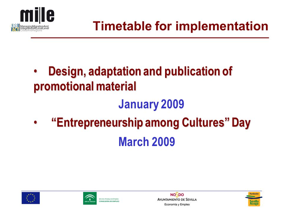 Design, adaptation and publication of promotional material Design, adaptation and publication of promotional material January 2009 Entrepreneurship among Cultures Day Entrepreneurship among Cultures Day March 2009