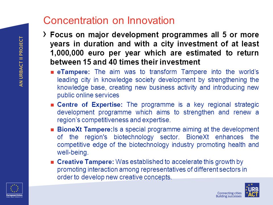 Concentration on Innovation Focus on major development programmes all 5 or more years in duration and with a city investment of at least 1,000,000 eur